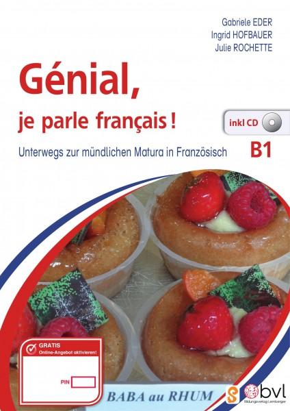 Genial, je parle francais! (B1). Unterwegs zur mündlichen Matura in Französisch